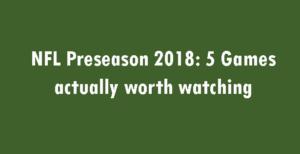 NFL Preseason 2018 top games